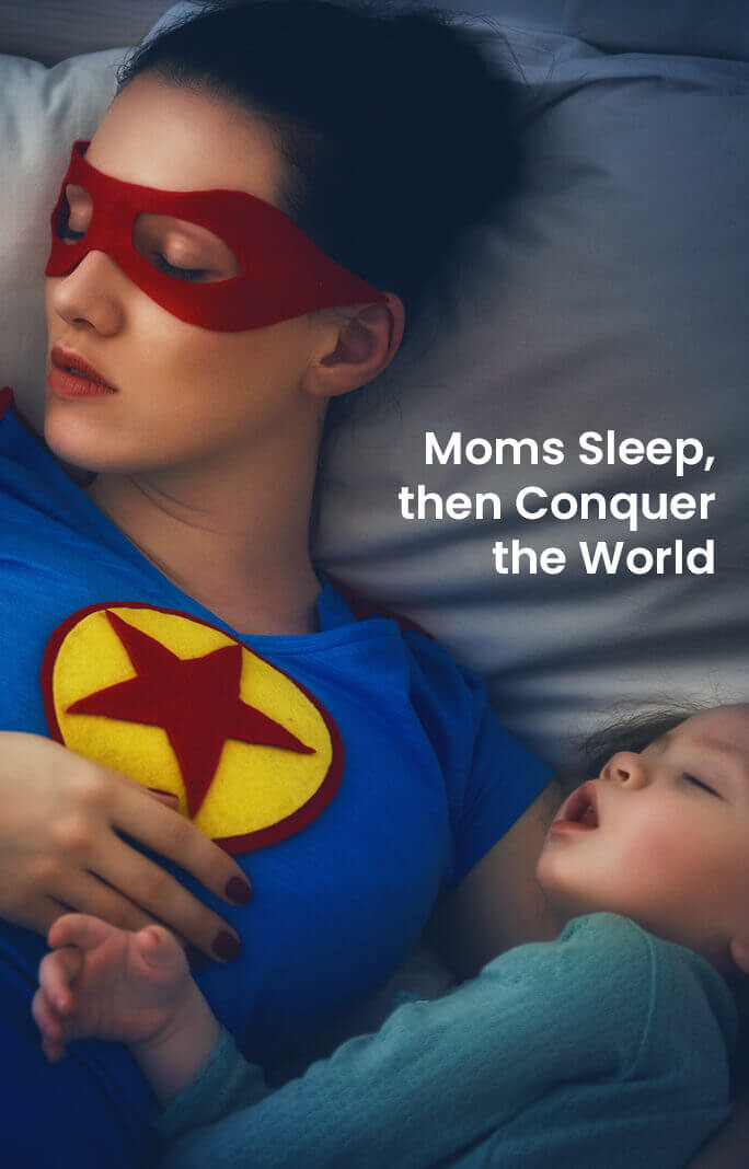 Moms Sleep, Then Conquer the World